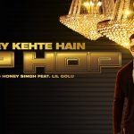 Yo Yo Honey Singh – Issey Kehte Hain Hip Hop ft Lil Golu