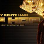 Yo Yo Honey Singh – Issey Kehte Hain Hip Hop ft Lil Golu