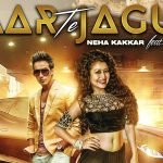 Neha Kakkar – Pyaar Te Jaguar ft Harshit Tomar