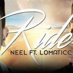 Neel – Ride ft Lomaticc