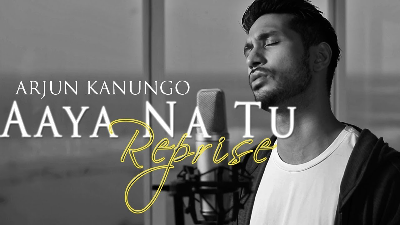 Arjun Kanungo – Aaya Na Tu (Reprise)