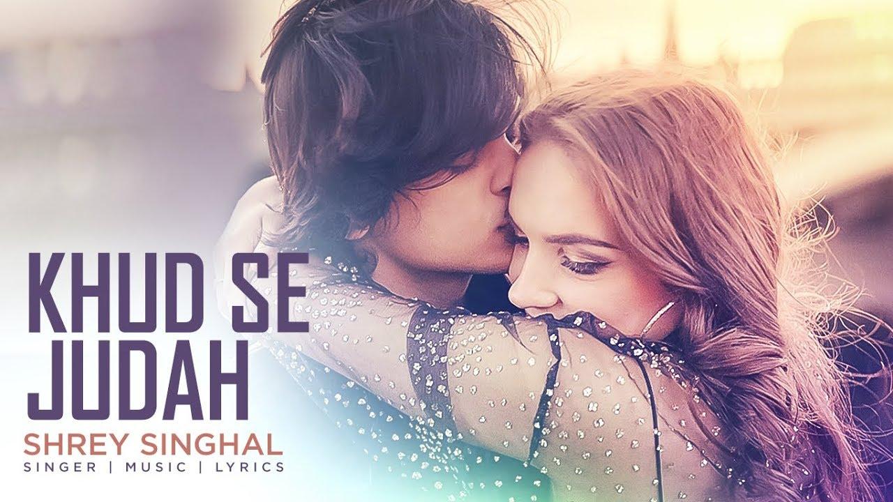 Shrey Singhal – Khud Se Judah