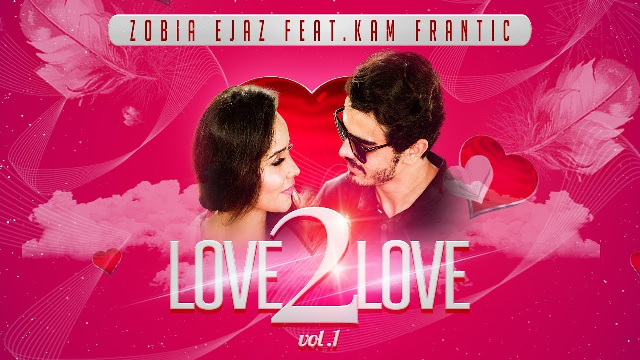 Zobia Ejaz ft Kam Frantic – Love 2 Love Vol. 1
