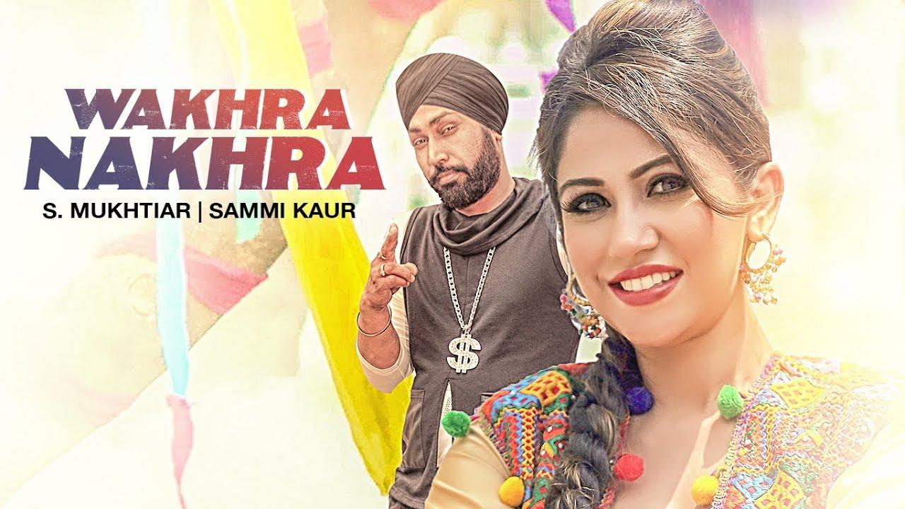 S. Mukhtiar ft Sammi Kaur & Jass Singh – Wakhra Nakhra