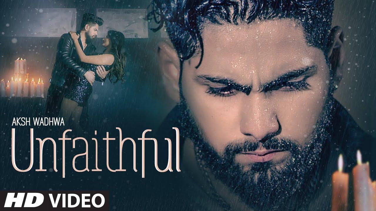 Aksh Wadhwa ft Rajat Nagpal – Unfaithful