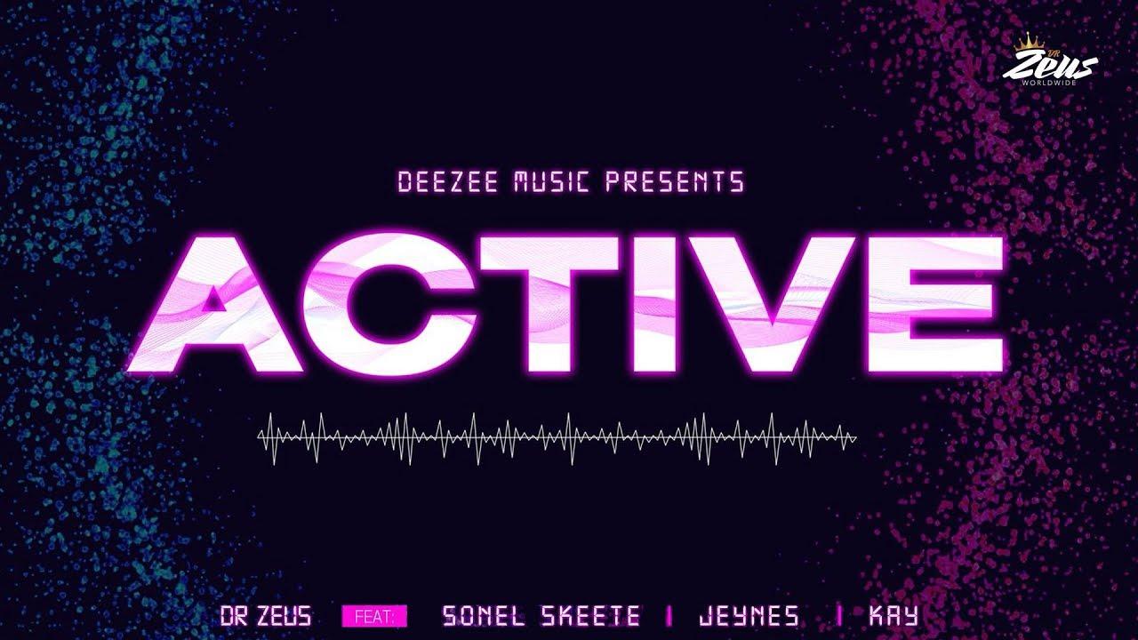Dr Zeus ft Sonel Skeete, Jeynes & Kay – Active