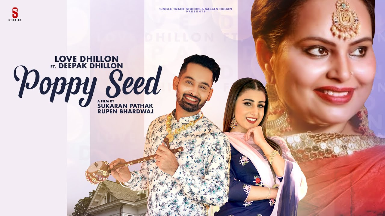 Love Dhillon ft Deepak Dhillon, Mandeep Dhami & Gur Sidhu – Poppy Seed