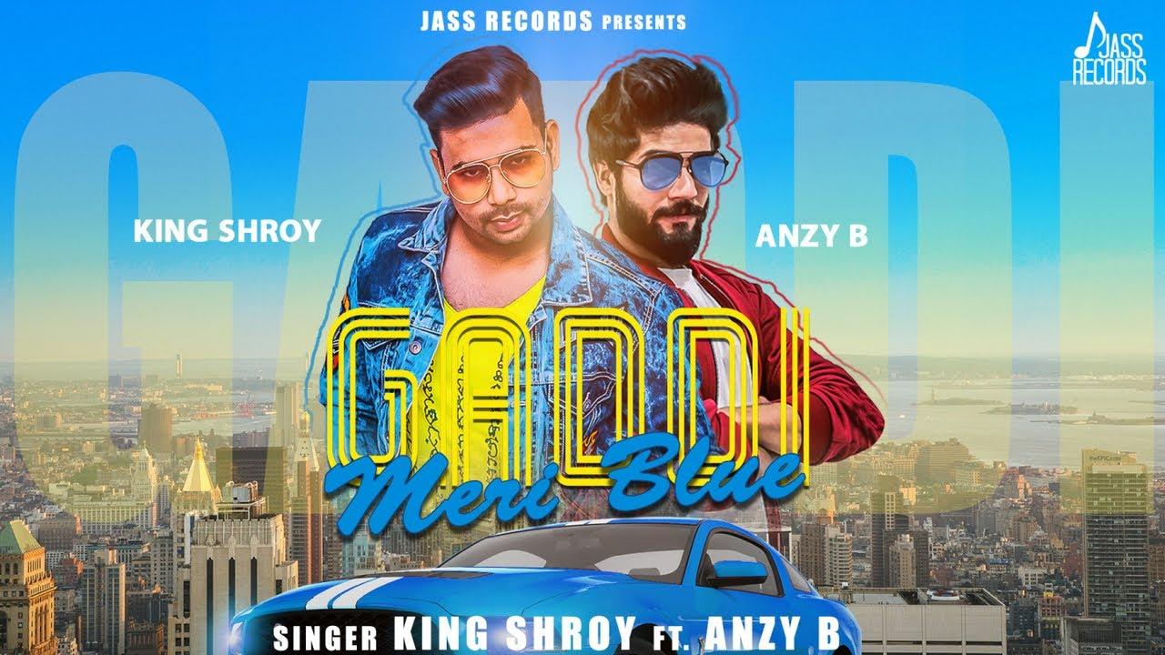 King Shroy ft Anzy B & Jaymeet – Gaddi Meri Blue