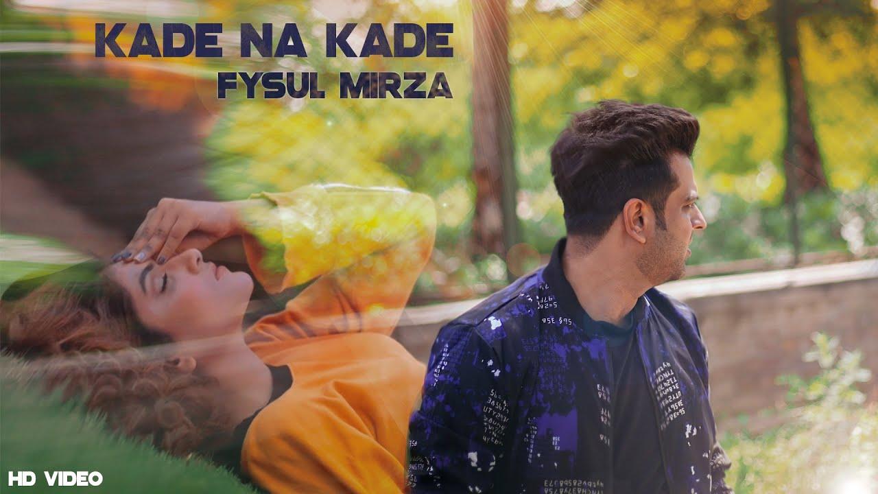 Fysul Mirza – Kade Na Kade