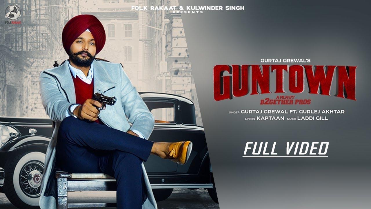 Gurtaj Grewal ft Gurlej Akhtar & Laddi Gill – Guntown