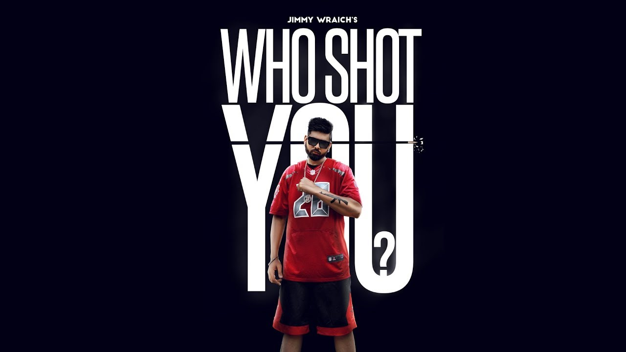 Jimmy Wraich ft Game Changerz – Who Shot You