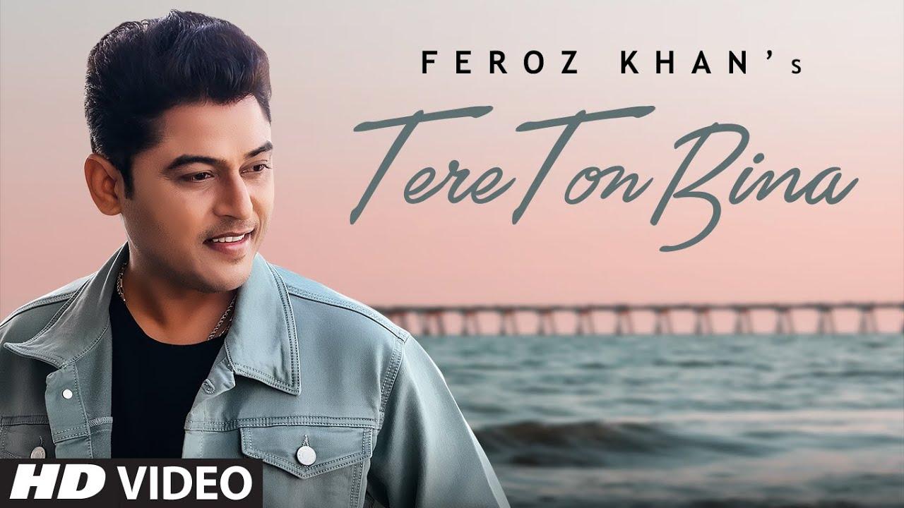 Feroz Khan – Tere Ton Bina