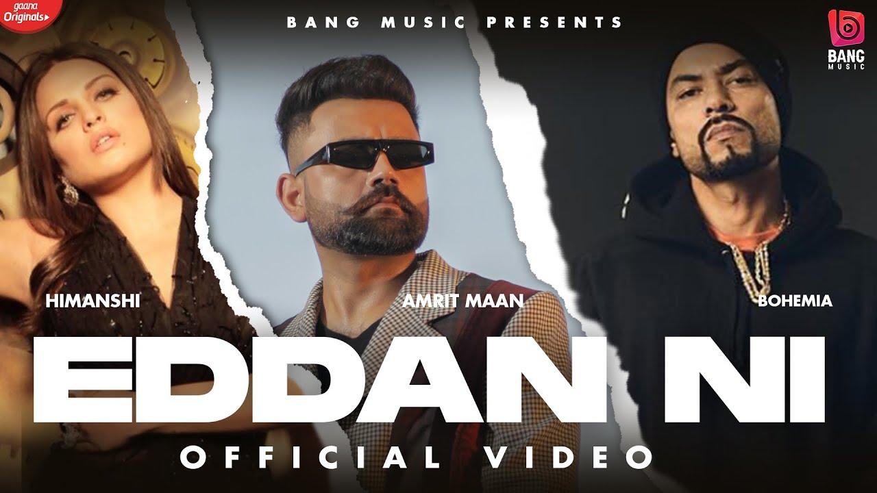 Amrit Maan ft Bohemia & Himanshi Khurana – Eddan Ni