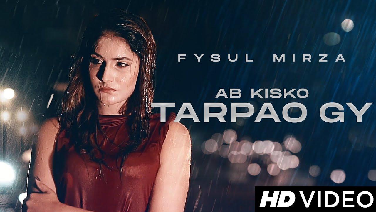 Fysul Mirza – Ab Kisko Tarpao Gy