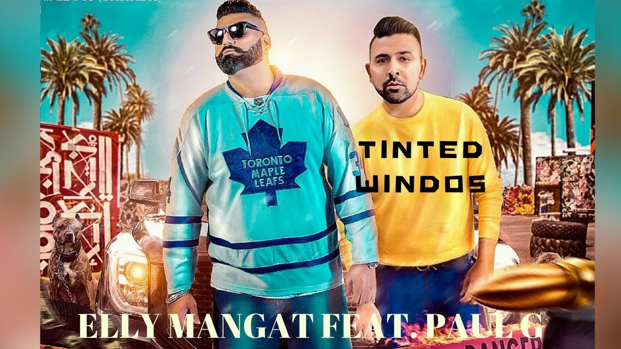 Elly Mangat ft Paul G & Game Changerz – Tinted Windows