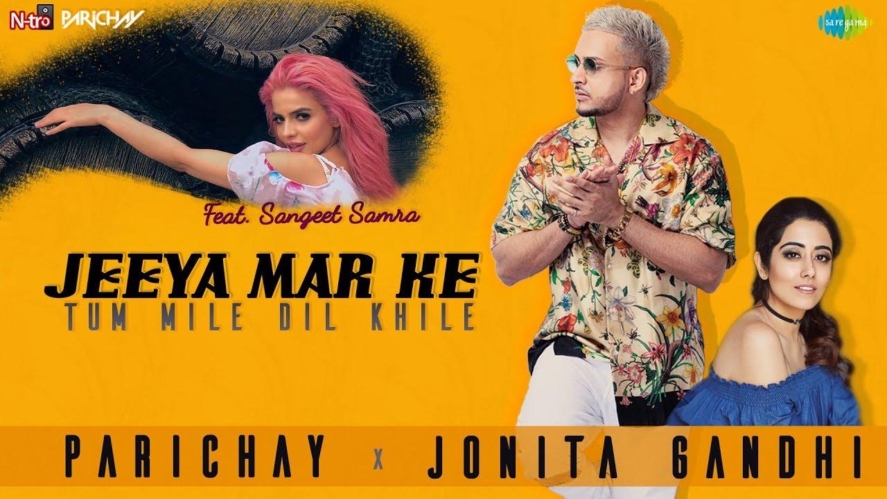 Parichay ft Jonita Gandhi – Jeeya Mar Ke Tum Mile Dil Khile