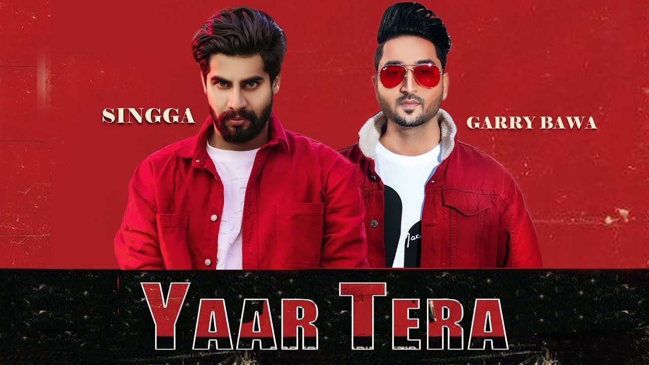 Garry Bawa ft Singga – Yaar Tera