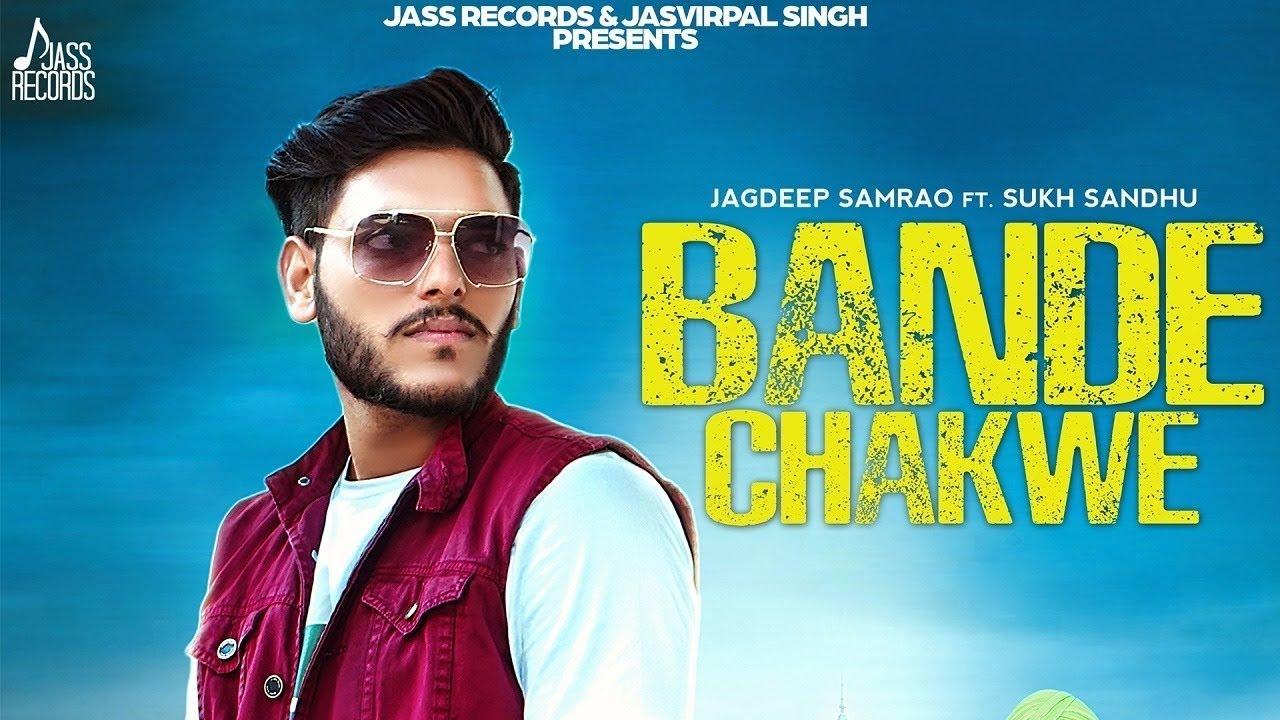 Jagdeep Samrao ft Sukh Sandhu – Bande Chakwe