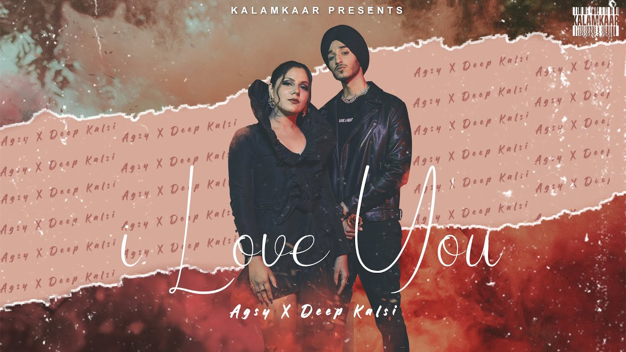 Agsy & Deep Kalsi – I Love You