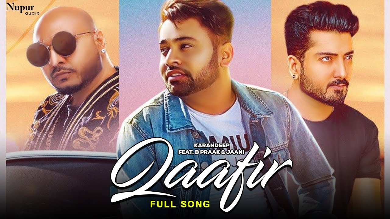 B. Praak & Jaani ft KARANDEEP – Qaafir