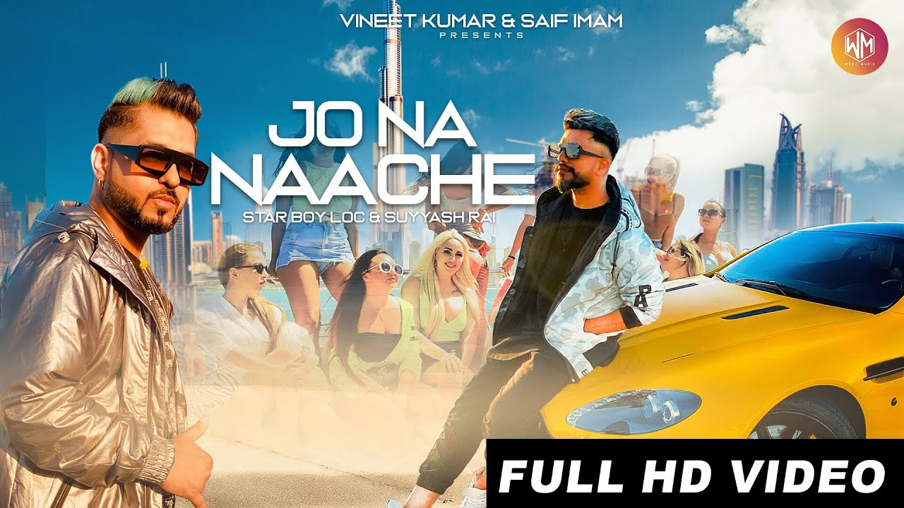 Star Boy LOC ft Suyyash Rai & G Skillz – Jo Na Naache