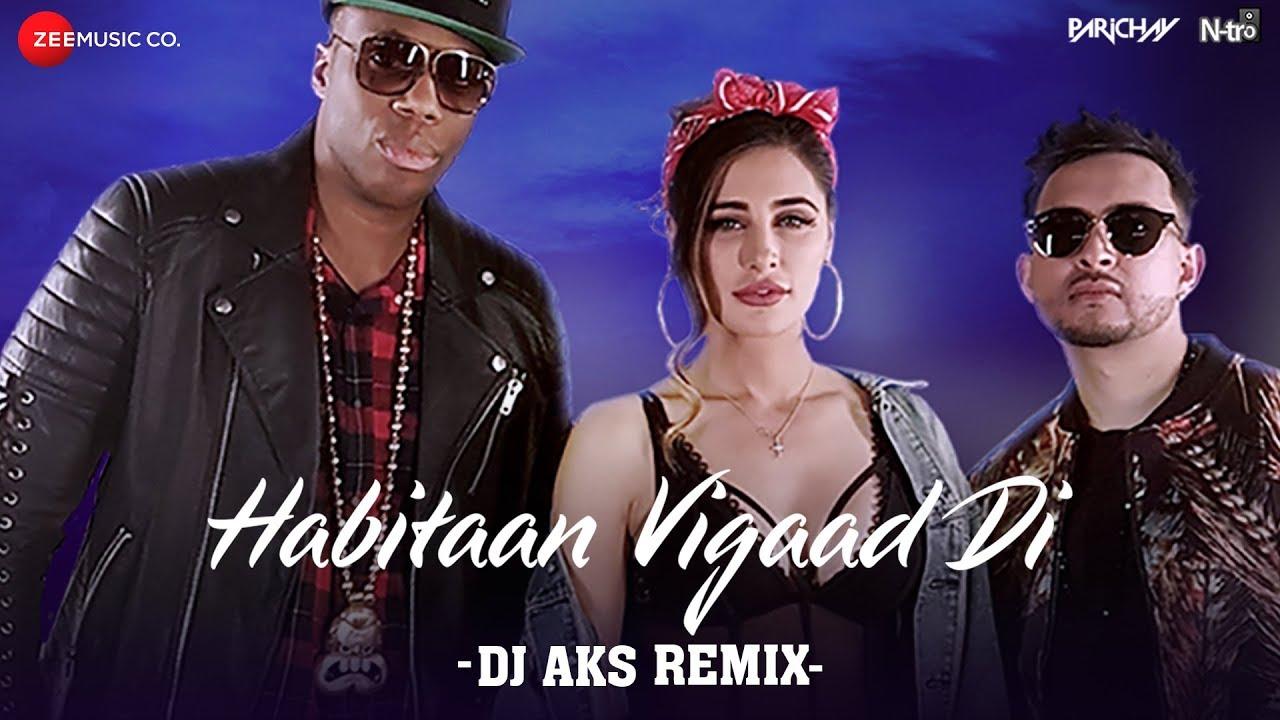 Parichay ft Nargis Fakhri & Kardinal Offishall – Habitaan Vigaad Di (DJ AKS Remix)