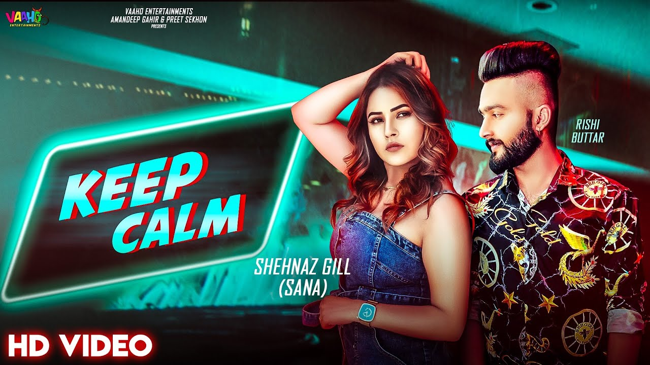 Rishi Buttar ft Shehnaz Gill & Gill Saab – Keep Calm
