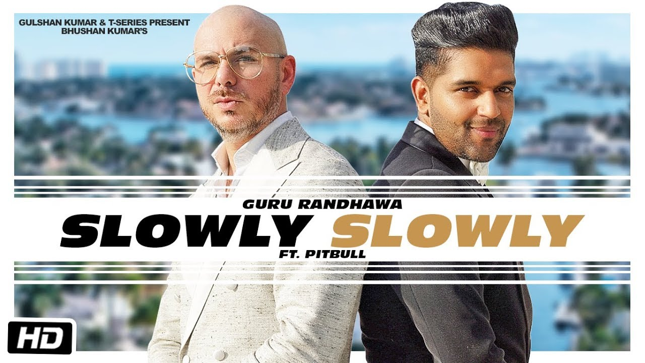 Guru Randhawa ft Pitbull, DJ Shadow Dubai, Blackout, DJ Money Willz, Vee & Mkshft – Slowly Slowly