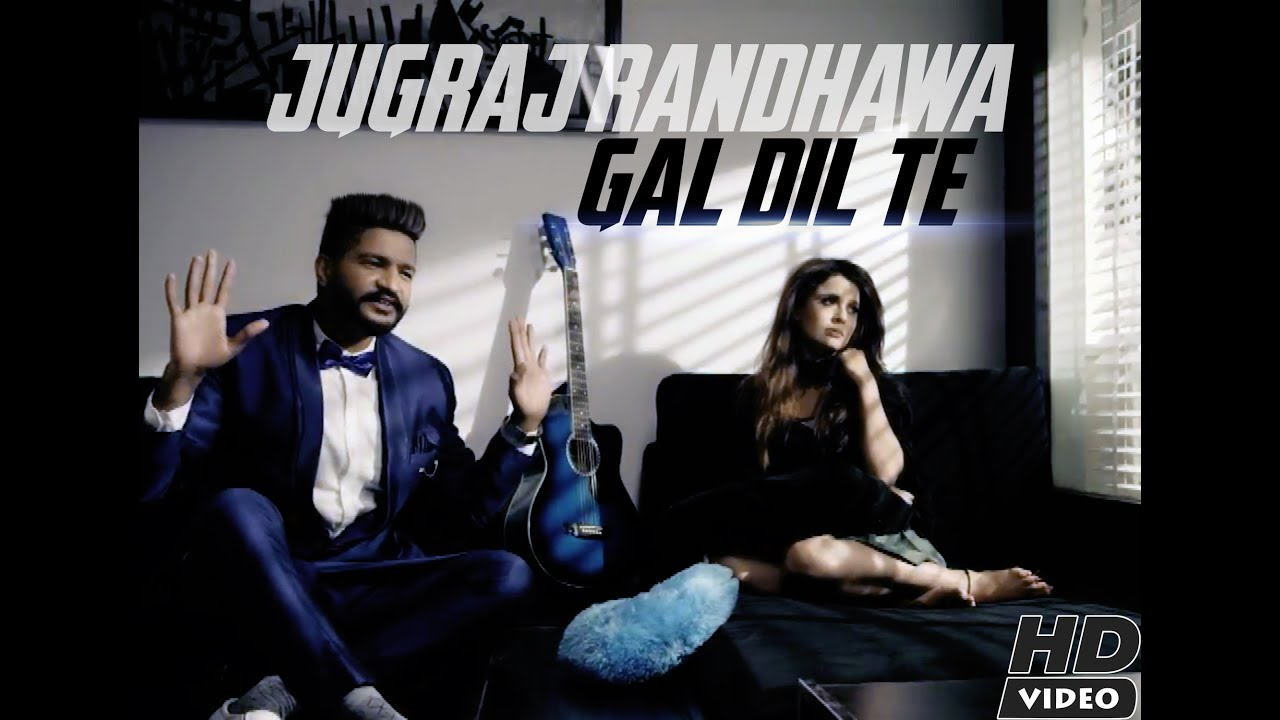 Jugraj Randhawa – Gall Dil Te