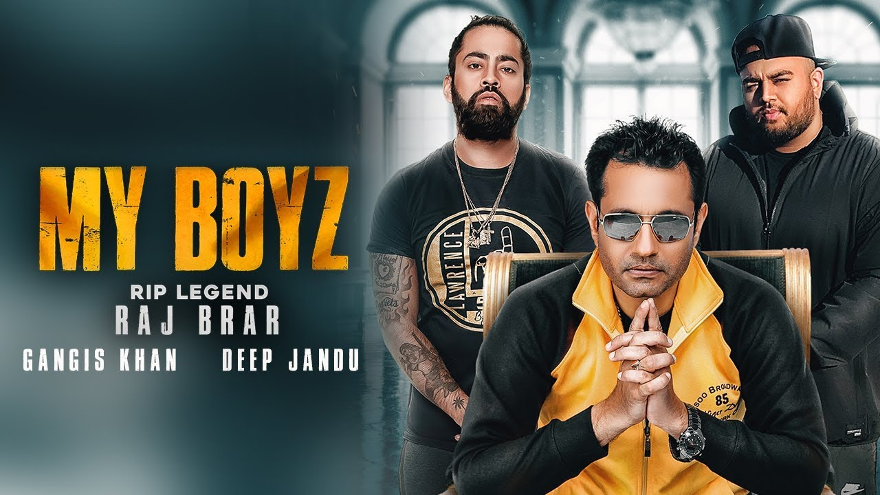 Raj Brar ft Gangis Khan & Deep Jandu – My Boyz