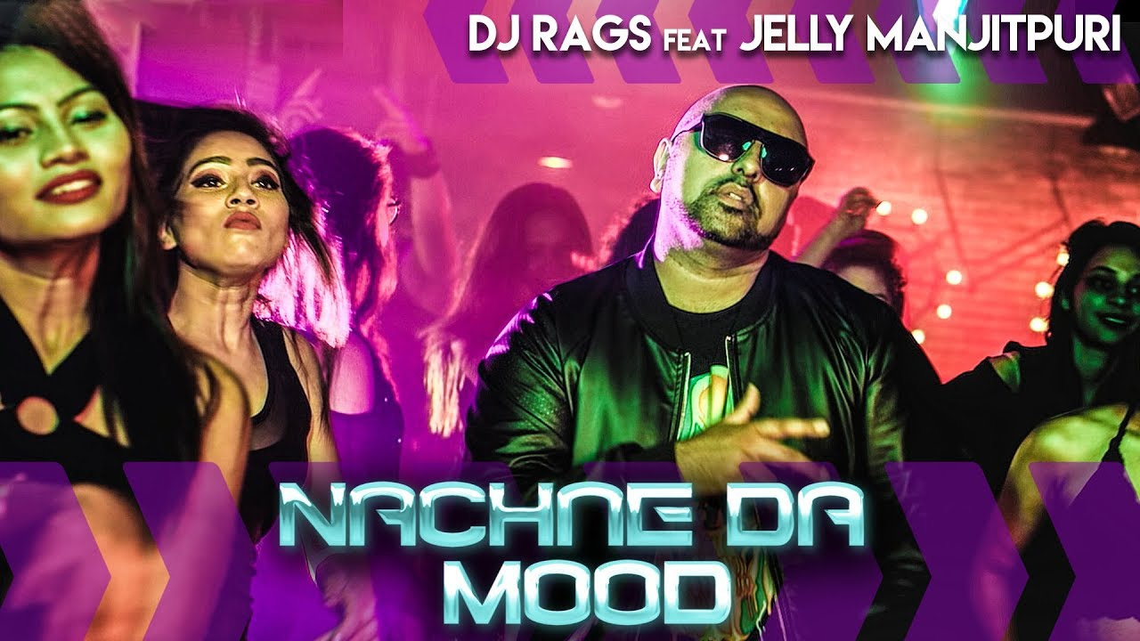 DJ Rags ft Jelly Manjitpuri – Nachne Da Mood