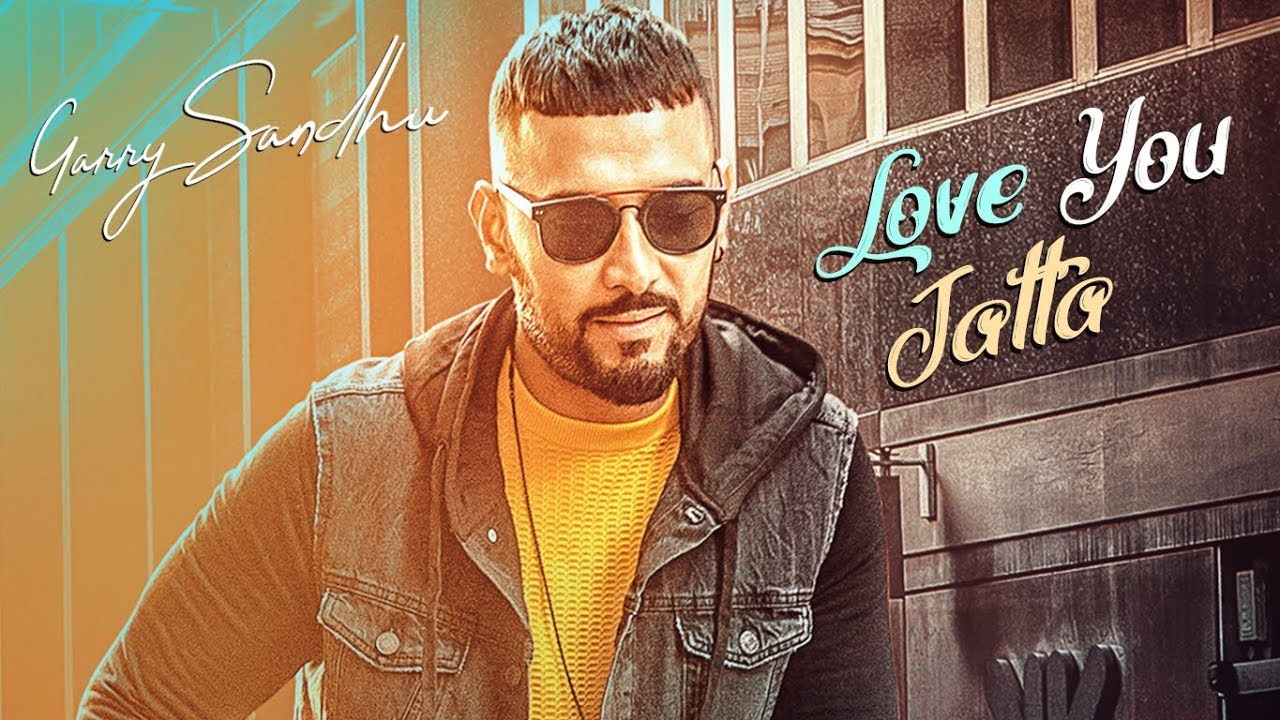 Garry Sandhu – Love You Jatta