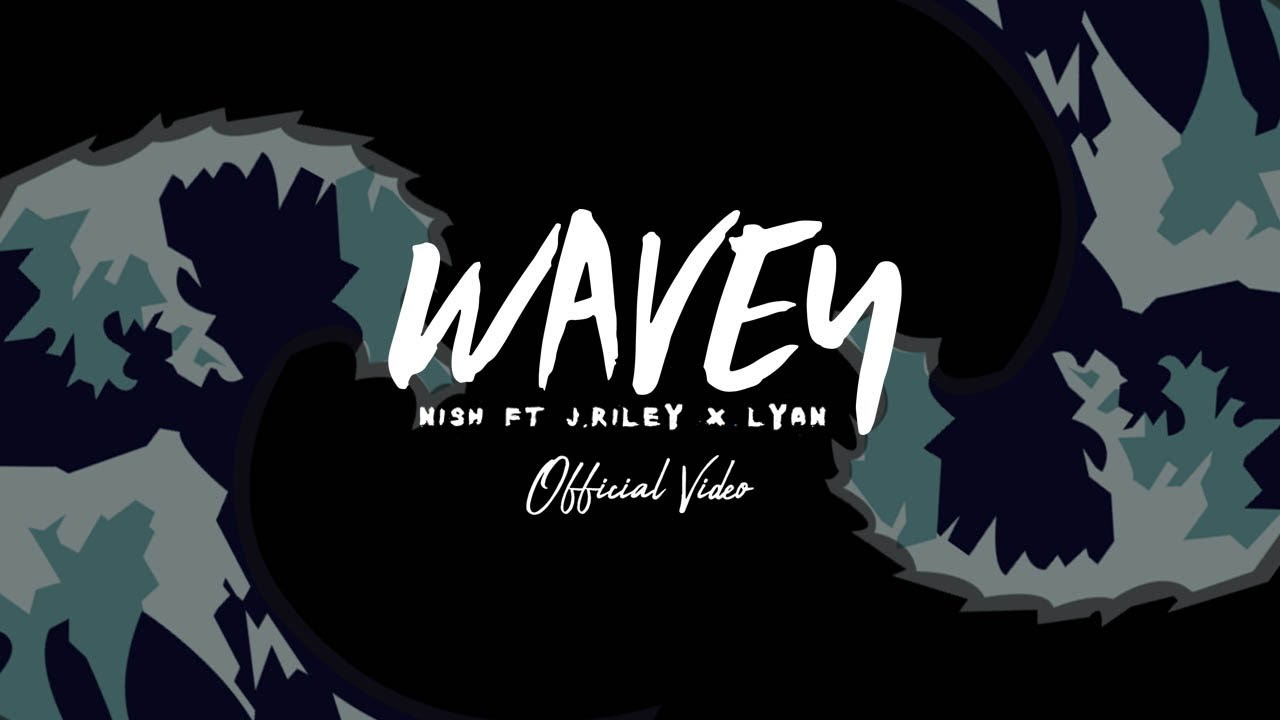 Nish ft J.Riley & LYAN – Wavey