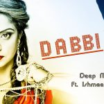 Deep Money – Dabbi ft Ishmeet Narula