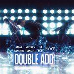 Mickey Singh & Amar Sandhu – Double Addi ft DJ Ice & 2 Nyce