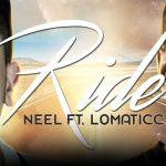 Neel – Ride ft Lomaticc