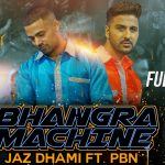 Jaz Dhami – Bhangra Machine ft PBN
