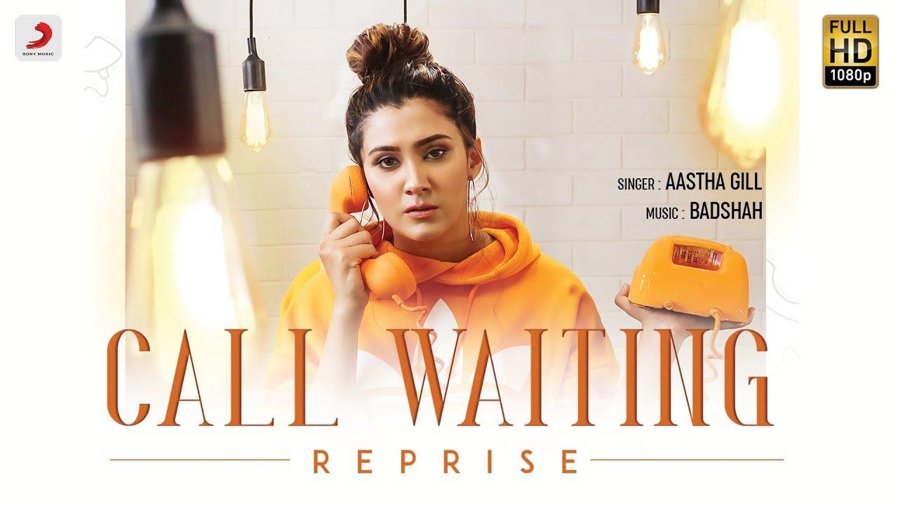Aastha Gill ft Badshah – Call Waiting (Reprise)