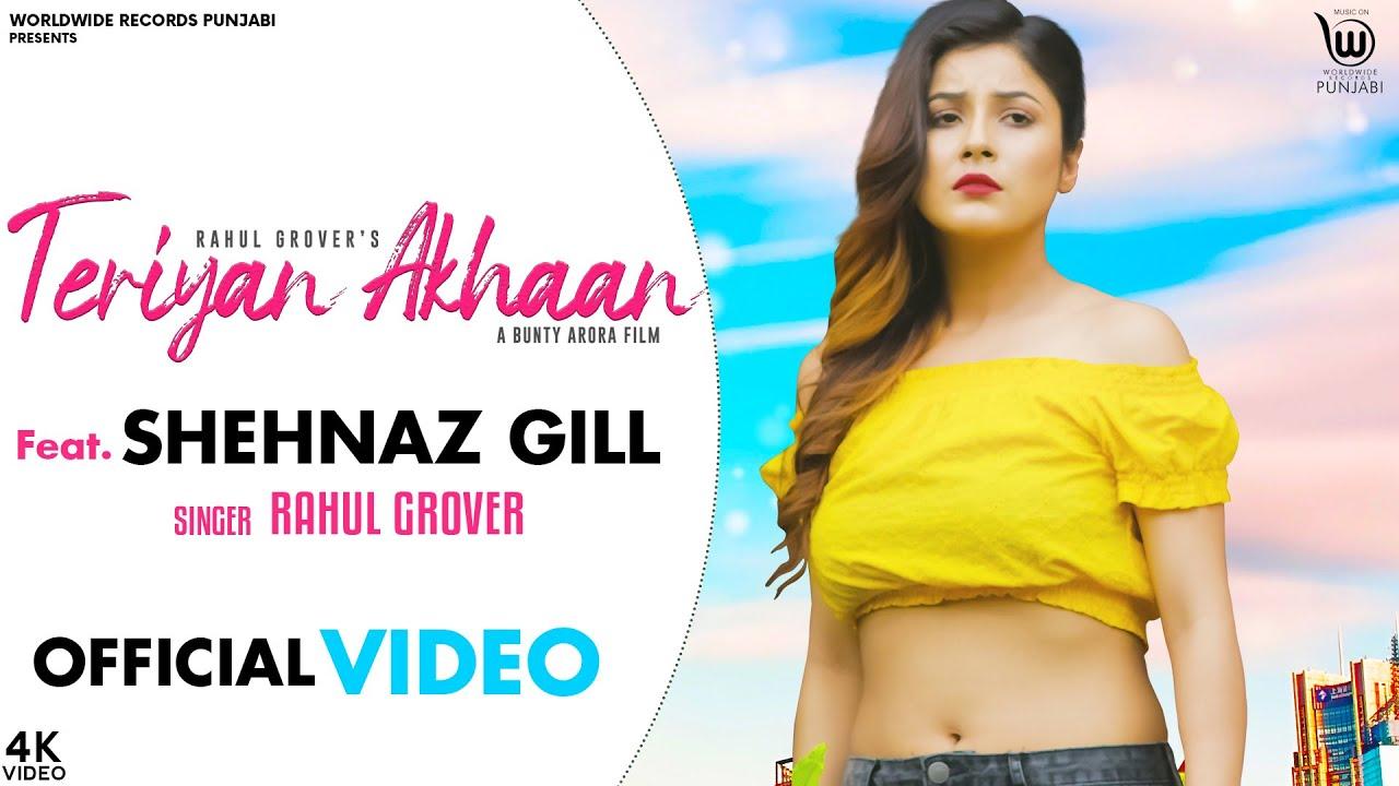 Rahul Grover ft Shehnaz Gill & Jassi X – Teriyan Akhaan