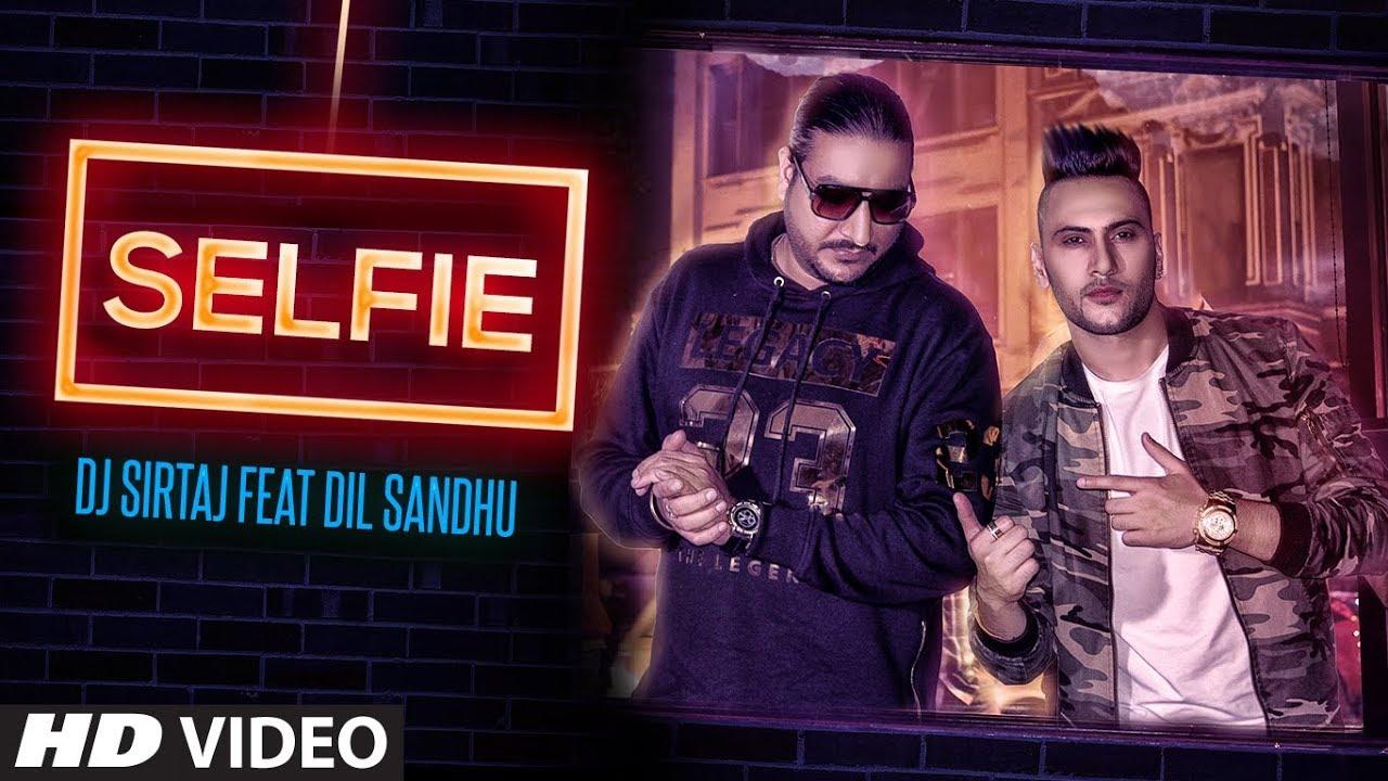 DJ Sirtaj ft Dil Sandhu – Selfie