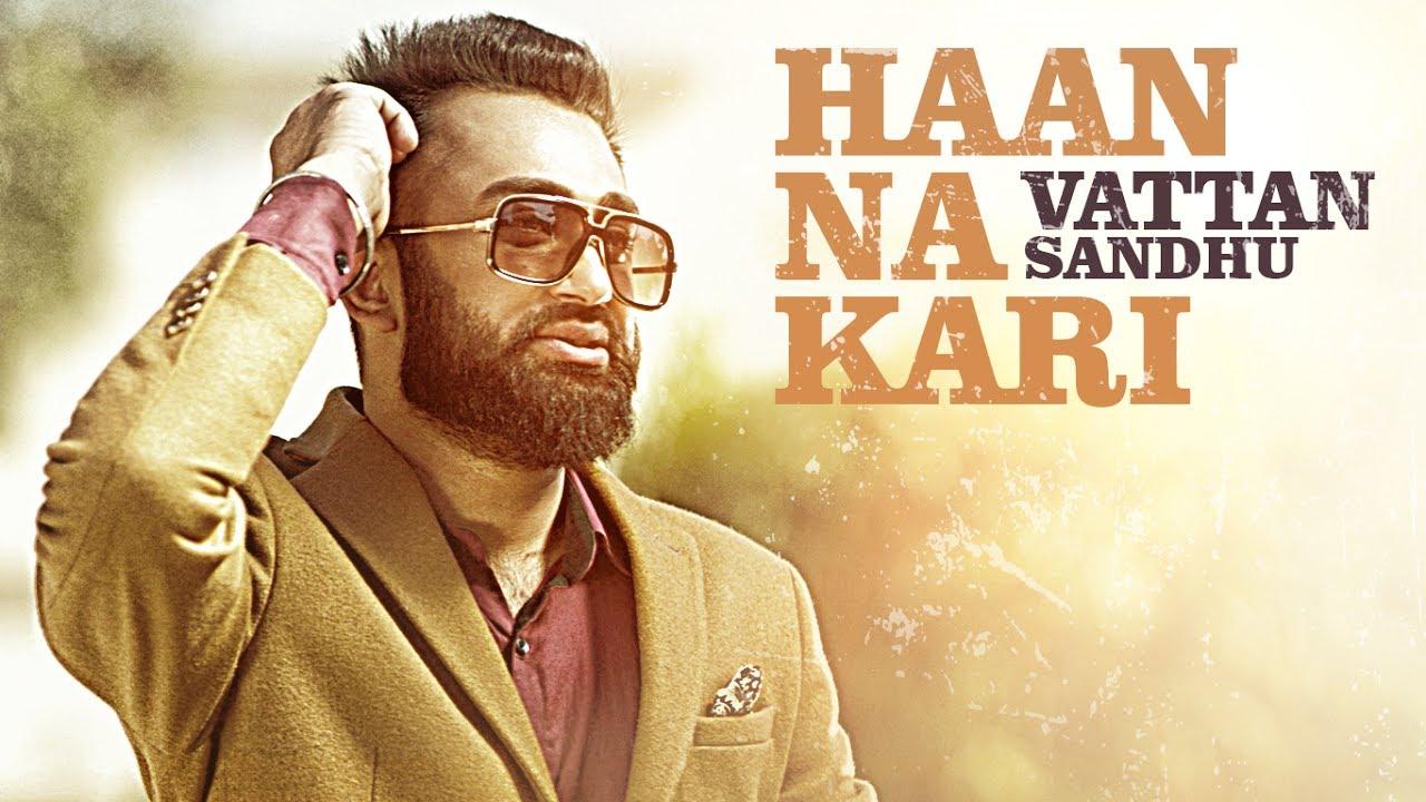 Vattan Sandhu ft Xtatic – Haan Na Kari