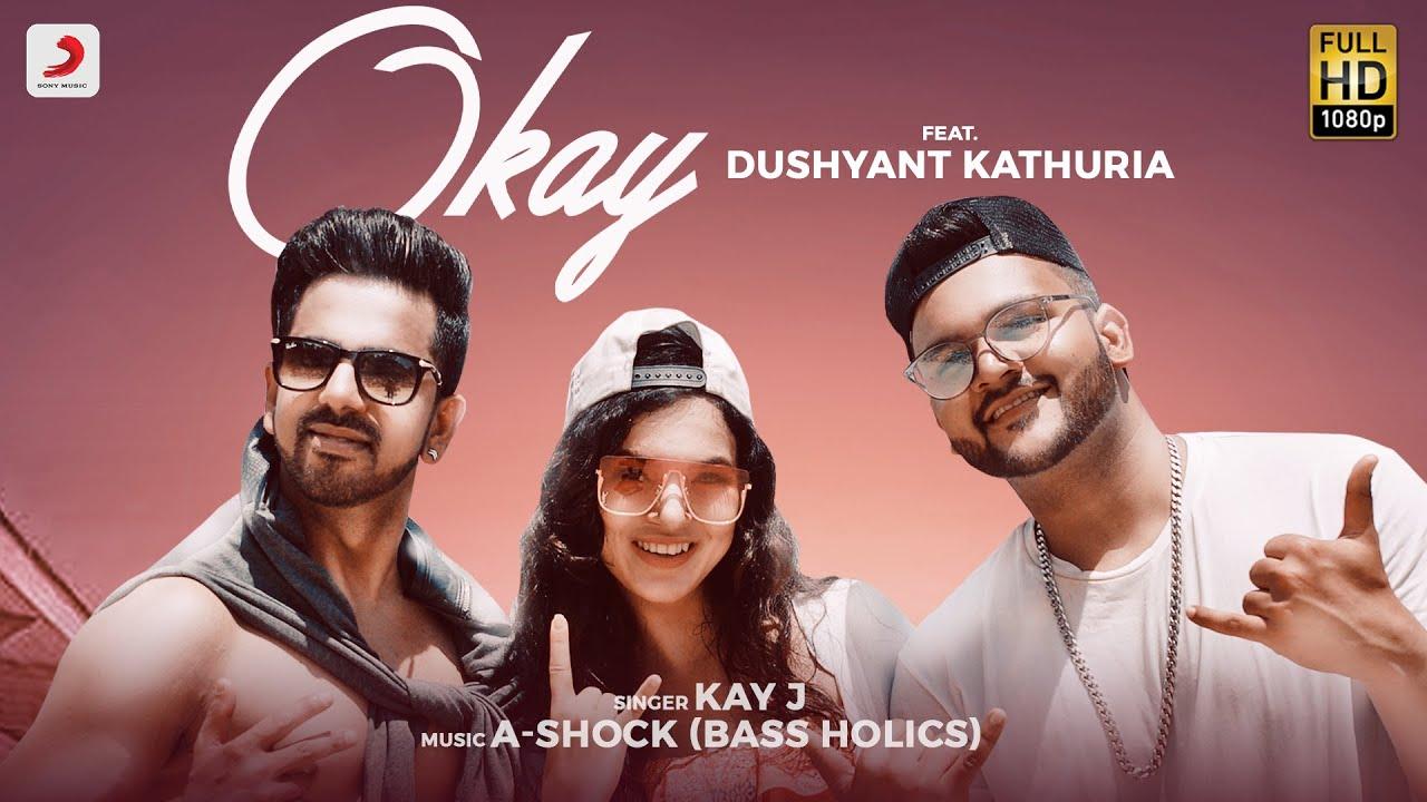 Kay J ft Dushyant Kathuria – Okay