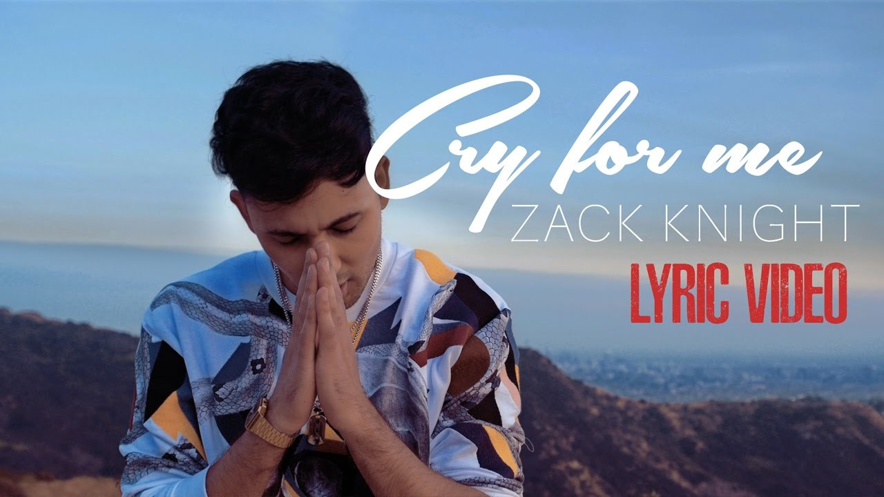 Zack Knight – Cry For Me