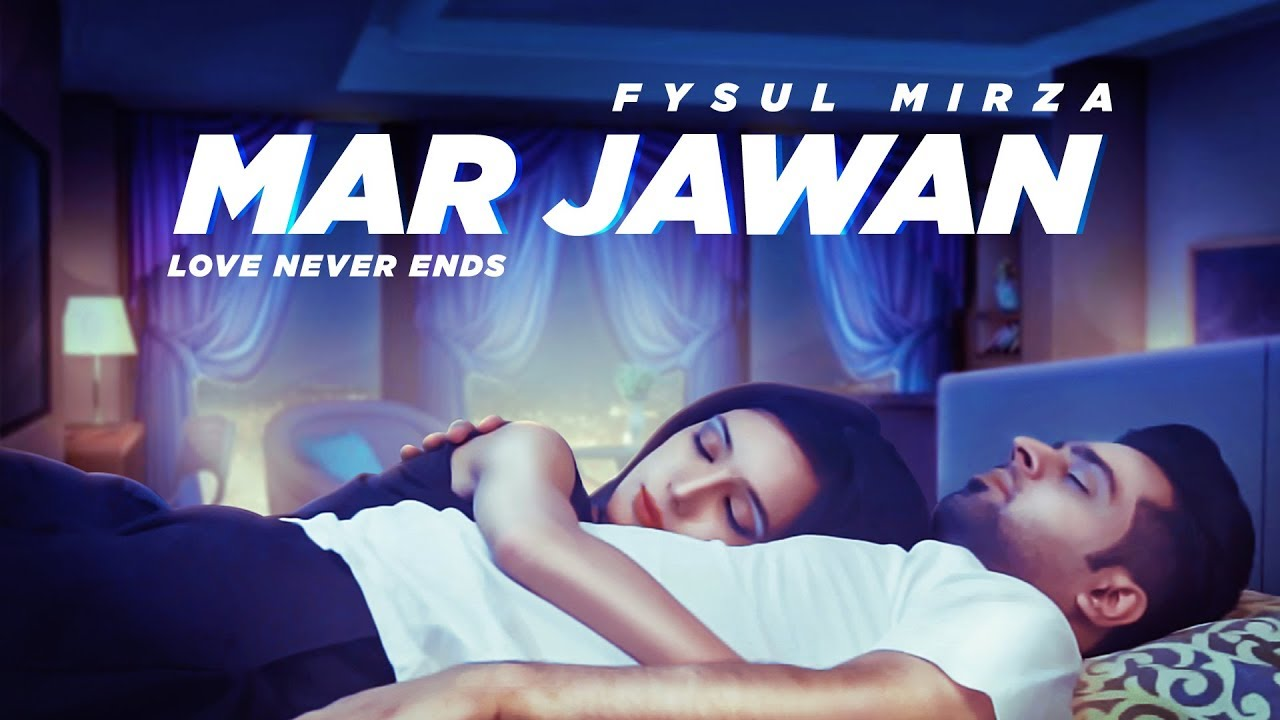 Fysul Mirza – Mar Jawan (Love Never Ends)