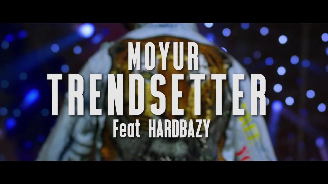 Moyur ft Manj Musik & Hardbazy – Trendsetter