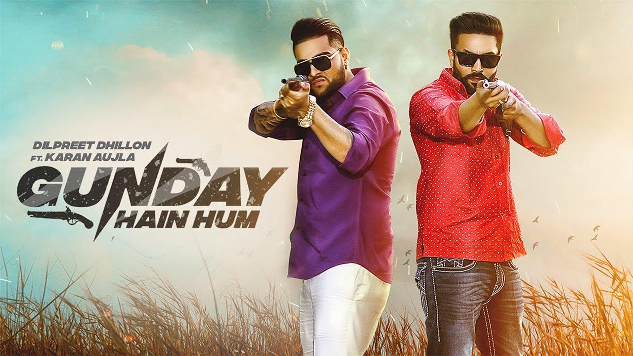 Dilpreet Dhillon ft Karan Aujla & Desi Crew – Gunday Hain Hum