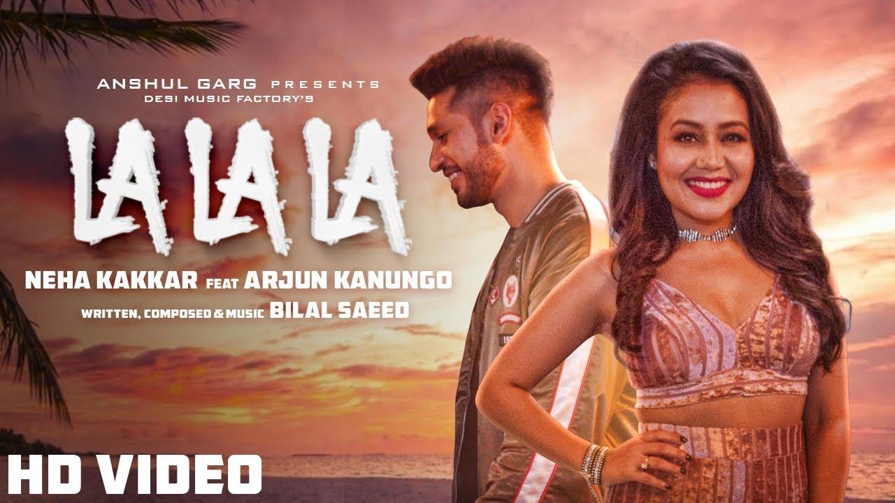 Neha Kakkar ft Arjun Kanungo – La La La
