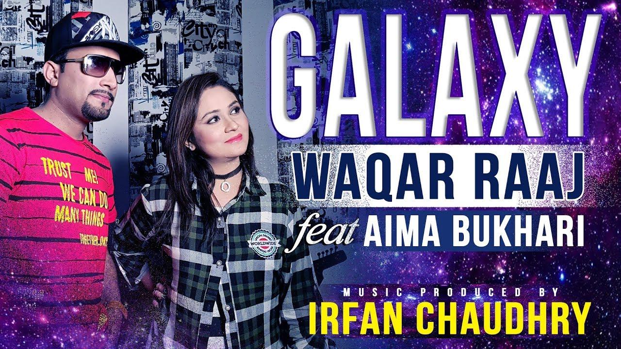 Waqar Raaj ft Aima Bukhari & Irfan Chaudhry – Galaxy