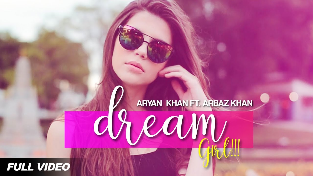 Aryan Khan ft Arbaz Khan – Dream Girl