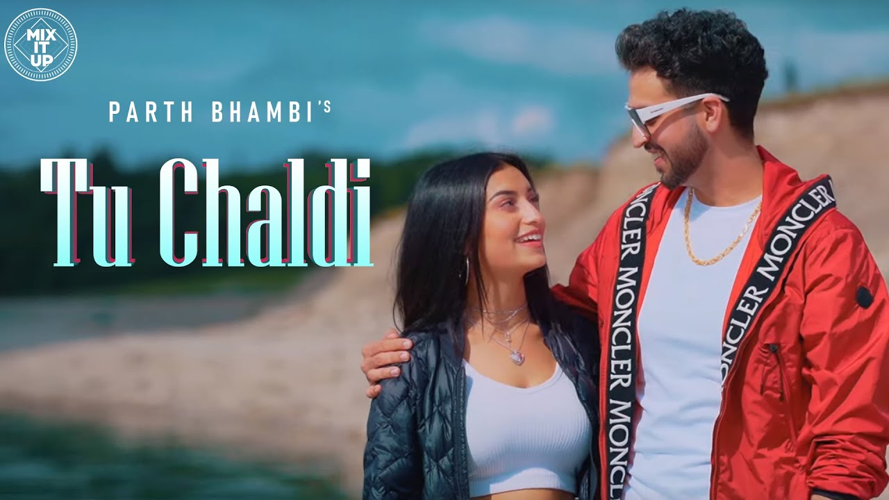 Parth Bhambi ft MixSingh – Tu Chaldi